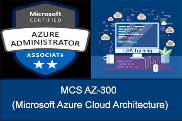 MCS AZ-300 (Microsoft Azure Cloud Architecture)