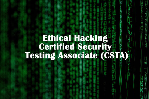 Ethical Hacking Certified Security Testing Associate (CSTA)