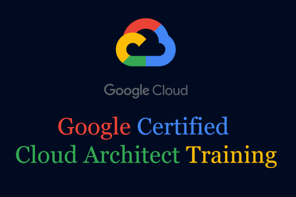 Google Certified Cloud Architect Training